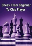 Learn Chess: From Beginner to Club Player